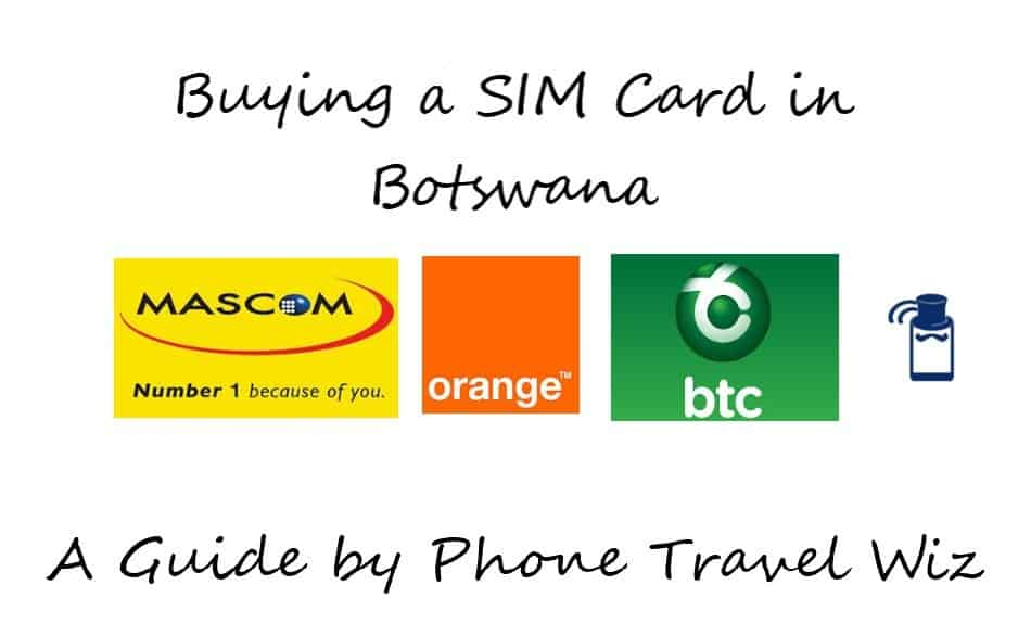 Buying a SIM Card in Botswana Guide (Mascom Wireless, Orange & BTC Mobile)